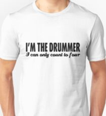 I'm the drummer, I can only count to four T-Shirt