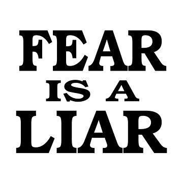 Fear is a Liar t shirt by birdeyes