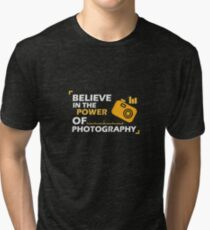 Believe In The Power Of Photography - Photographer, Selfie, Camera, Photo Gift Tri-blend T-Shirt