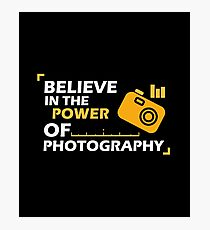 Believe In The Power Of Photography - Photographer, Selfie, Camera, Photo Gift Photographic Print