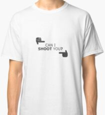 Can I Shoot You? - Funny Photography Photographer Selfie Camera Classic T-Shirt