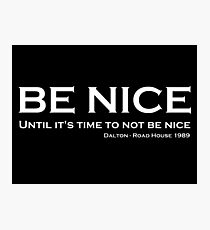 Road House - Be nice Photographic Print