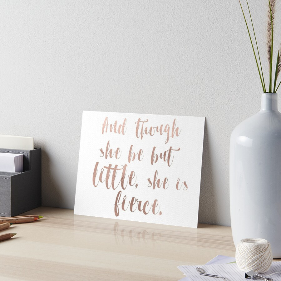 Though she be but little she is fierce - rose gold by peggieprints