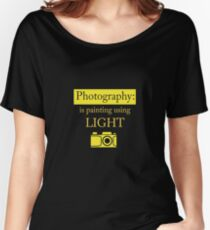 Photography Is Painting Using Light - Photography, Photographer, Selfie, Camera, Photo Gift Women's Relaxed Fit T-Shirt