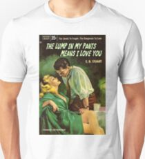 """The Lump In My Pants Means I love You"""" - Humor Unisex T-Shirt"""