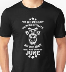 Never Underestimate An Old Man Who Was Born In June. Birthday T-Shirt. T-Shirt