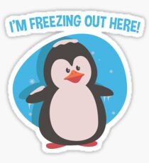 I AM FREEZING OUT HERE Sticker