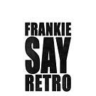 Frankie Say Retro by everyplate