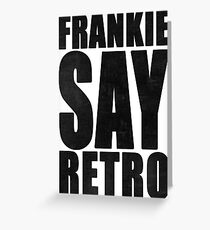 Frankie Say Retro Greeting Card