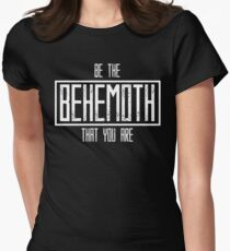 Be The Behemoth That You Are Women's Fitted T-Shirt