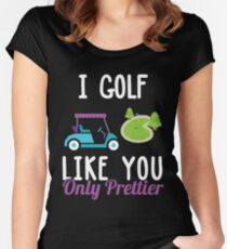 I Golf Like You Only Prettier Super Cute T Shirt Women's Fitted Scoop T-Shirt