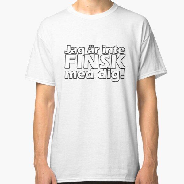 Jag är inte finsk med dig! Classic T-Shirt
