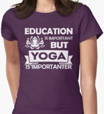 Yoga: Education is important but Yoga is importanter Womens Fitted T-Shirt