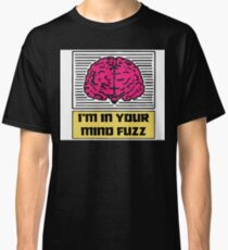 I'm In Your Mind Fuzz Classic T-Shirt