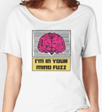 I'm In Your Mind Fuzz Women's Relaxed Fit T-Shirt
