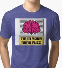 I'm In Your Mind Fuzz Tri-blend T-Shirt