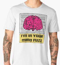 I'm In Your Mind Fuzz Men's Premium T-Shirt