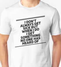 I Don't Always Get Sick... T-Shirt