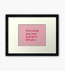 Let it kill you Framed Print