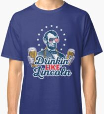 Drinking Like Abe Lincoln 4th of July Party T-Shirt Classic T-Shirt