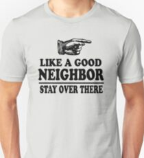 Like A Good Neighbor Stay Over There Unisex T-Shirt