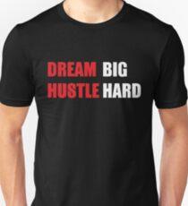 Dream Big,Hustle Hard Unisex T-Shirt