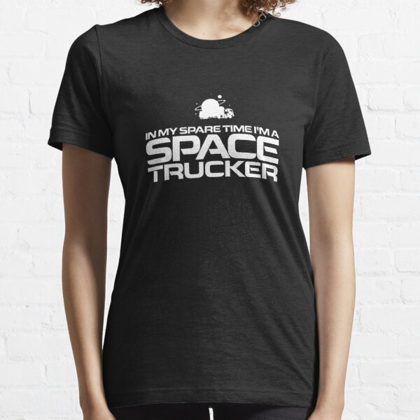 In My Spare Time I'm A Space Trucker Essential T-Shirt
