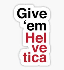 Give 'em Helvetica Sticker