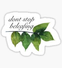 don't stop beleafing Sticker