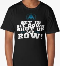 Get In Sit Down Shut Up And Row Long T-Shirt