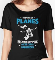 I Jump from Planes - Jumping from Cars Is Dangerous Women's Relaxed Fit T-Shirt