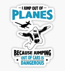 I Jump from Planes - Jumping from Cars Is Dangerous Sticker
