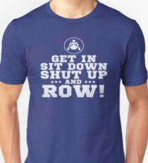 Get In Sit Down Shut Up And Row! T-Shirt