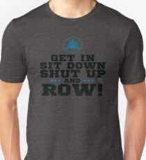 Get In Sit Down Shut Up And Row! Unisex T-Shirt