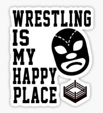 wrestling is my happy place Sticker