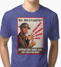 War. Who is it good for? Tri-blend T-Shirt
