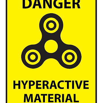Funny Fidget Spinner Danger Hyperactive Material Sign by mkybb