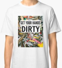 Get Your Hands Dirty Classic T-Shirt