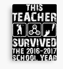 This Teacher survived the 2016 2017 school year Canvas Print