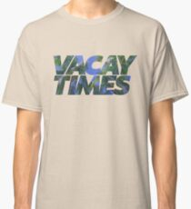 Vacay Times from Mike and Dave Need Wedding Dates Classic T-Shirt