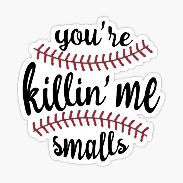 You're Killin' Me Smalls Sticker