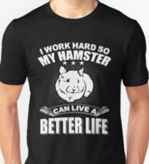 I Work Hard So My Hamster Can Live A Better Life Unisex T-Shirt