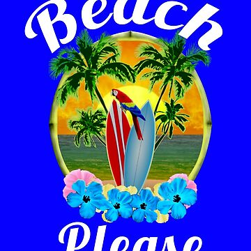 Beach Please Tropical by BailoutIsland