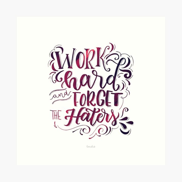 Work hard and forget the Haters! Kunstdruck