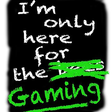 I'm Only Here For The Gaming (black background) by lewisroland