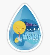 Drink the Cold Water Sticker