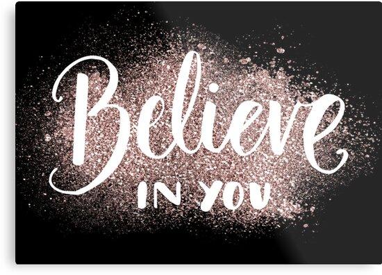 "Believe In You"" Metal Prints By"