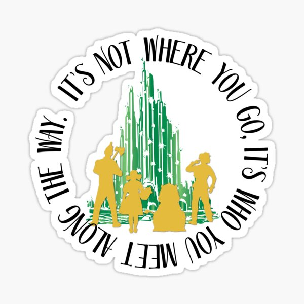 Who You Meet - Oz Inspired Collectibles Sticker