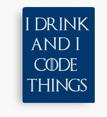 I drink and i code things Canvas Print
