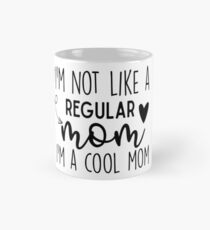 I'm Not Like A Regular Mom I'm A Cool Mom Classic Mug